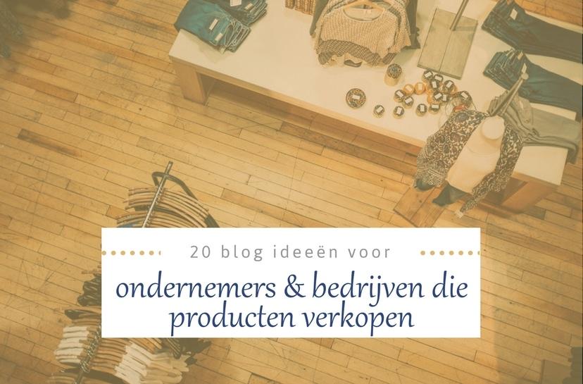 20 kwalitatieve blog ideeën voor ondernemers die producten verkopen